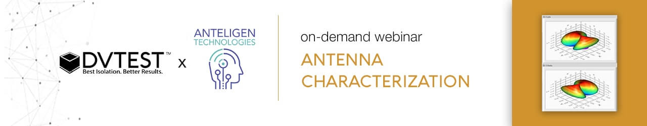 DVTEST & Anteligen Antenna Characterization On Demand Webinar